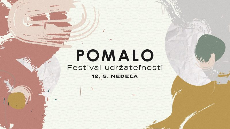 Prečo ísť zajtra (v nedeľu 12.5.) na festival udržateľnosti POMALO?